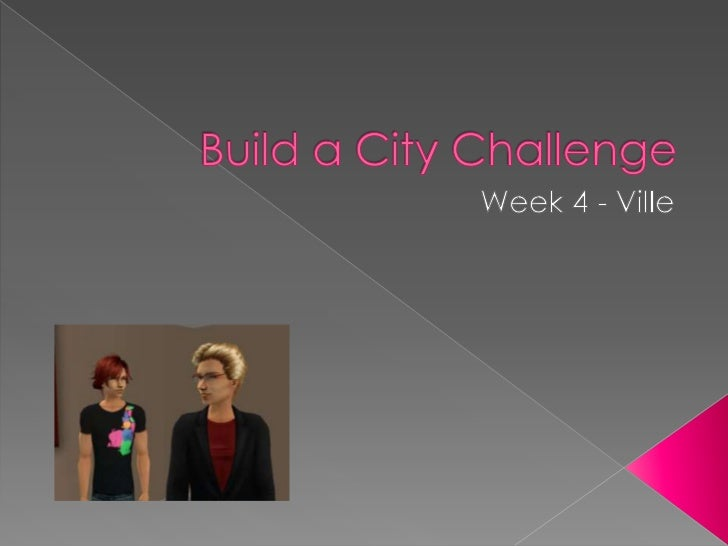 Build a City Challenge<br />Week 4 - Ville<br />