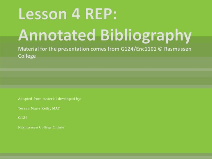Lesson 4 REP: Annotated BibliographyMaterial for the presentation comes from G124/Enc1101 © Rasmussen College<br />Adapted...