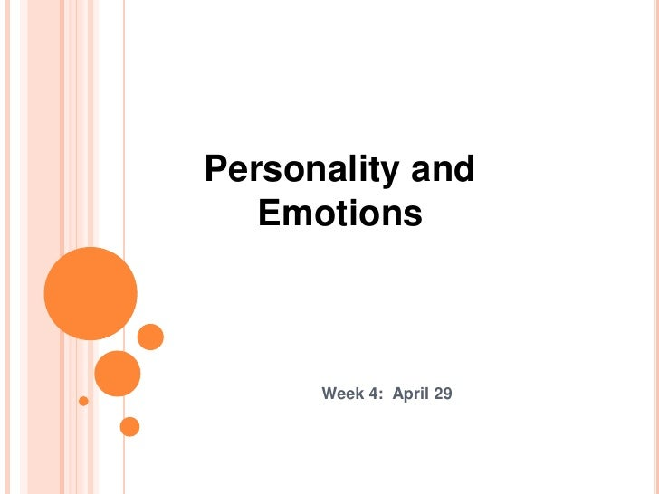 Week 4:  April 29<br />Personality and Emotions<br />