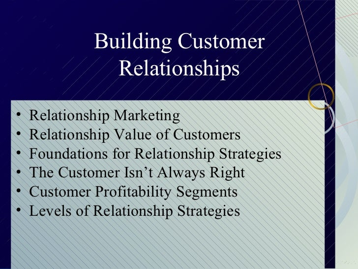Building Customer                      Relationships  •   Relationship Marketing  •   Relationship Value of Customers  •  ...