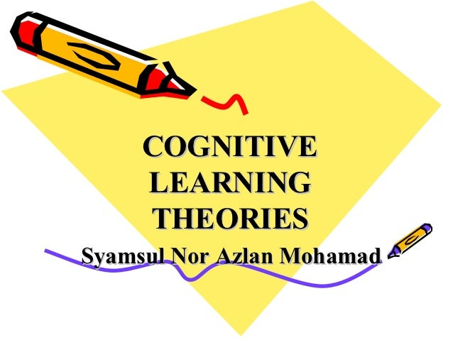 COGNITIVE     LEARNING     THEORIESSyamsul Nor Azlan Mohamad