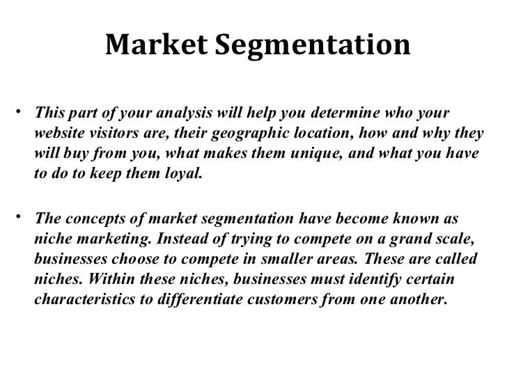 Market Segmentation <ul><li>This part of your analysis will help you determine who your website visitors are, their geogra...