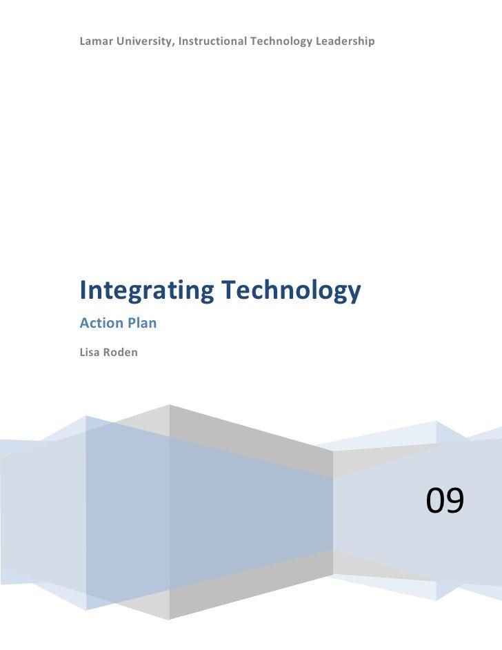 Lamar University, Instructional Technology Leadership09Integrating TechnologyAction PlanLisa Roden<br />Organization<br />...