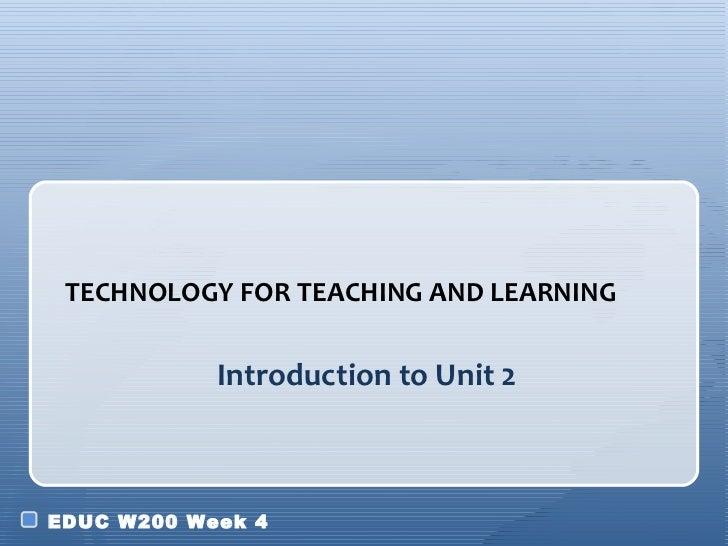 Introduction to Unit 2 <ul><li>TECHNOLOGY FOR TEACHING AND LEARNING </li></ul>