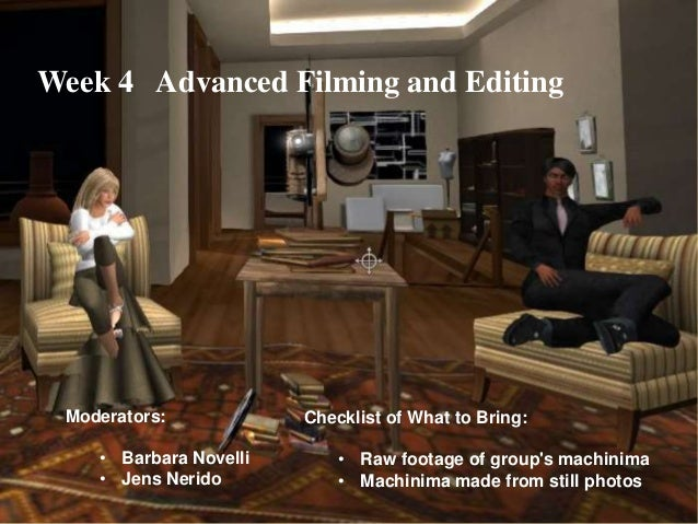 Week 4 Advanced Filming and Editing Moderators:            Checklist of What to Bring:    • Barbara Novelli       • Raw fo...