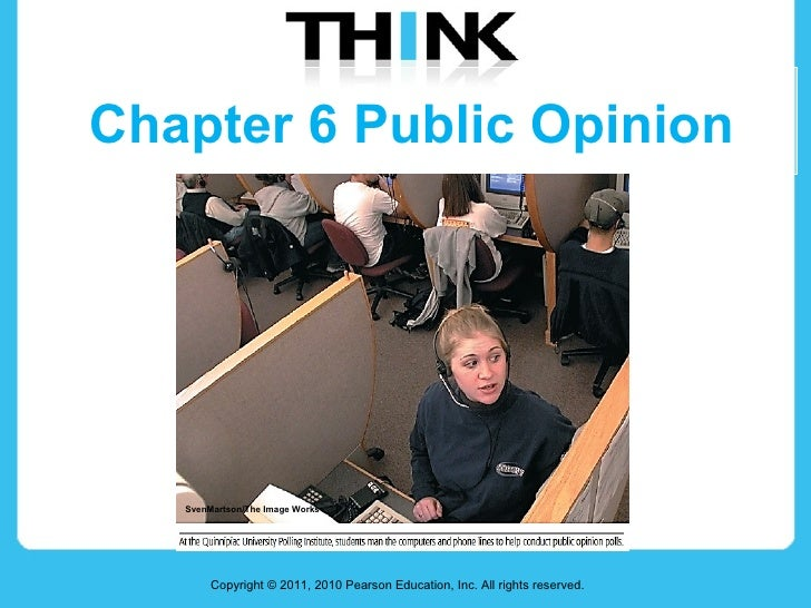Chapter 6 Public Opinion Copyright © 2011, 2010 Pearson Education, Inc. All rights reserved. SvenMartson/The Image Works