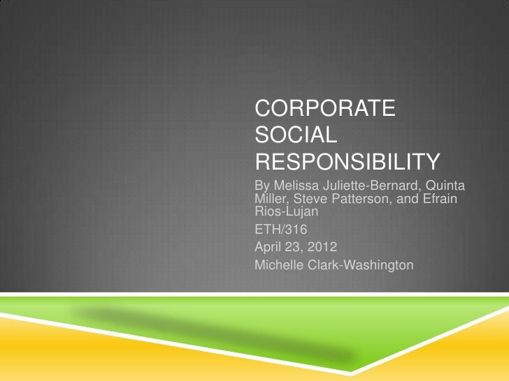 CORPORATESOCIALRESPONSIBILITYBy Melissa Juliette-Bernard, QuintaMiller, Steve Patterson, and EfrainRios-LujanETH/316April ...