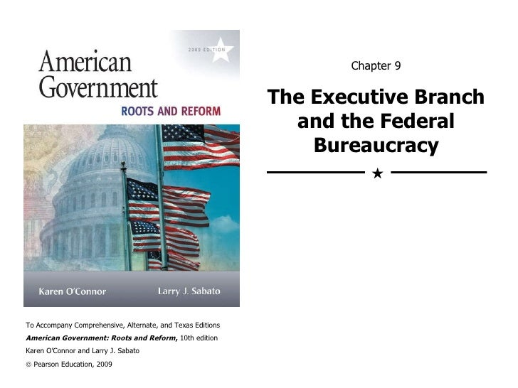 Chapter 9 The Executive Branch and the Federal Bureaucracy To Accompany Comprehensive, Alternate, and Texas Editions Ameri...
