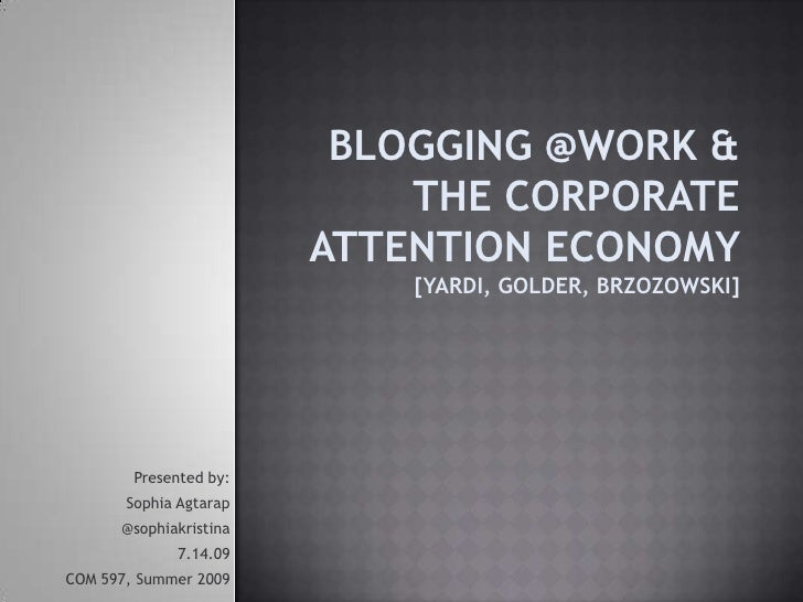 Blogging @Work & The Corporate Attention Economy [Yardi, Golder, Brzozowski]<br />Presented by: <br />Sophia Agtarap <br /...