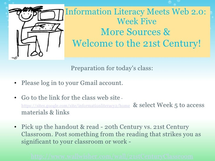Information Literacy Meets Web 2.0:  Week Five More Sources &  Welcome to the 21st Century! <ul><li>Preparation for today'...