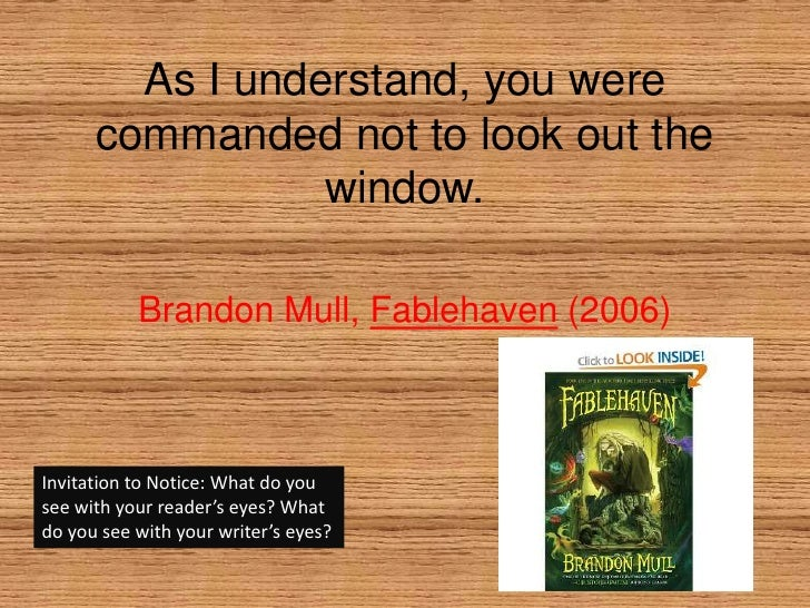 As I understand, you were commanded not to look out the window.<br />Brandon Mull, Fablehaven (2006)<br />Invitation to No...
