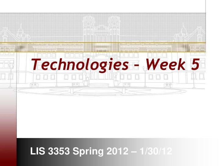 Technologies – Week 5LIS 3353 Spring 2012 – 1/30/12
