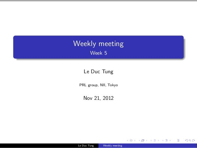 Weekly meeting         Week 5    Le Duc Tung PRL group, NII, Tokyo    Nov 21, 2012 Le Duc Tung   Weekly meeting