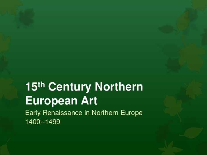 15th Century NorthernEuropean ArtEarly Renaissance in Northern Europe1400--1499