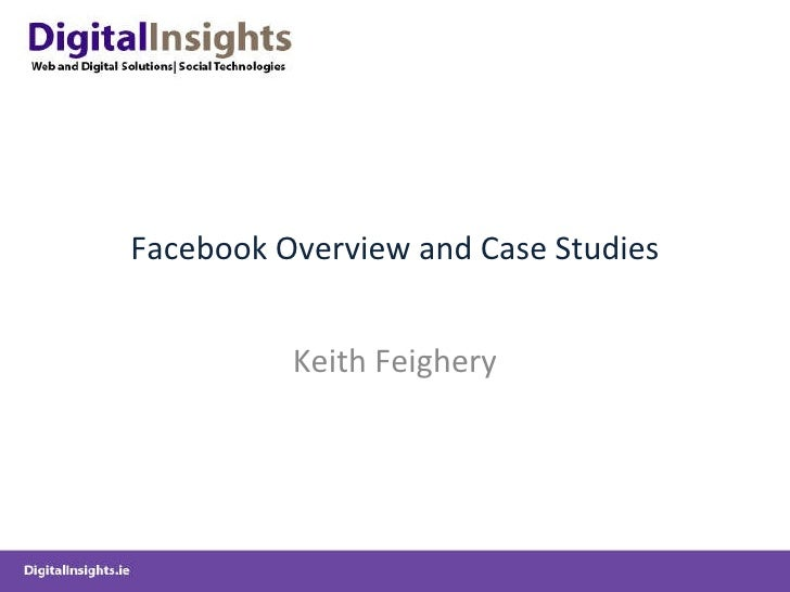 Facebook Overview and Case Studies Keith Feighery