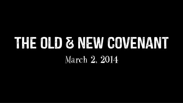 The OLD & NEW Covenant March 2, 2014