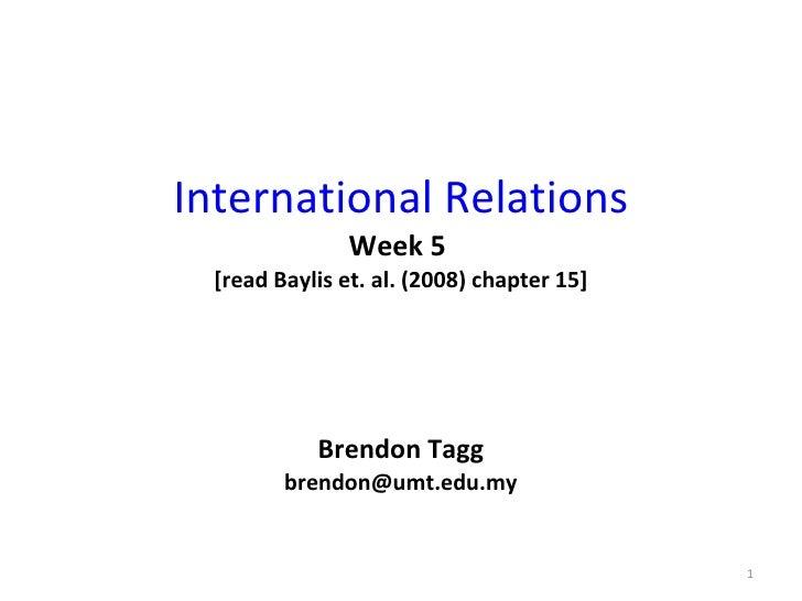 International Relations Week 5  [read Baylis et. al. (2008) chapter 15] Brendon Tagg [email_address]