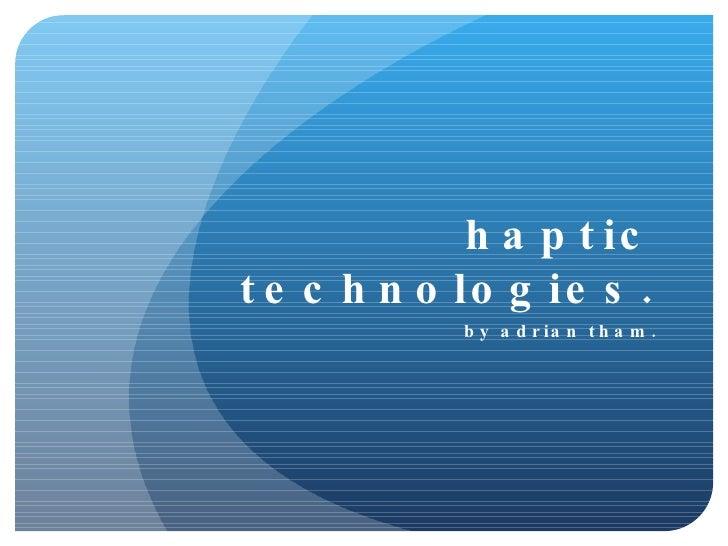 haptic technologies. by adrian tham.