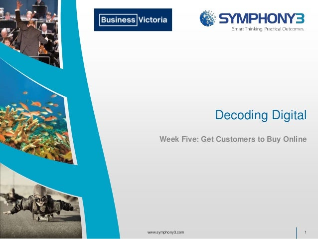 Decoding Digital Week Five: Get Customers to Buy Online 1www.symphony3.com