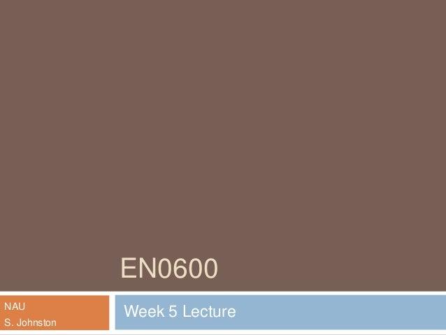 EN0600 NAU S. Johnston  Week 5 Lecture