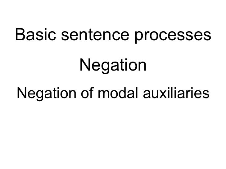 Basic sentence processes <ul><li>Negation </li></ul><ul><li>Negation of modal auxiliaries </li></ul>