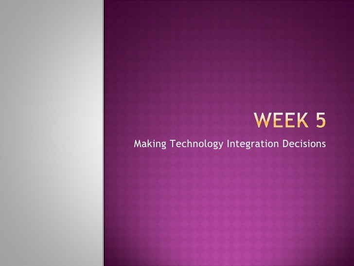 Making Technology Integration Decisions