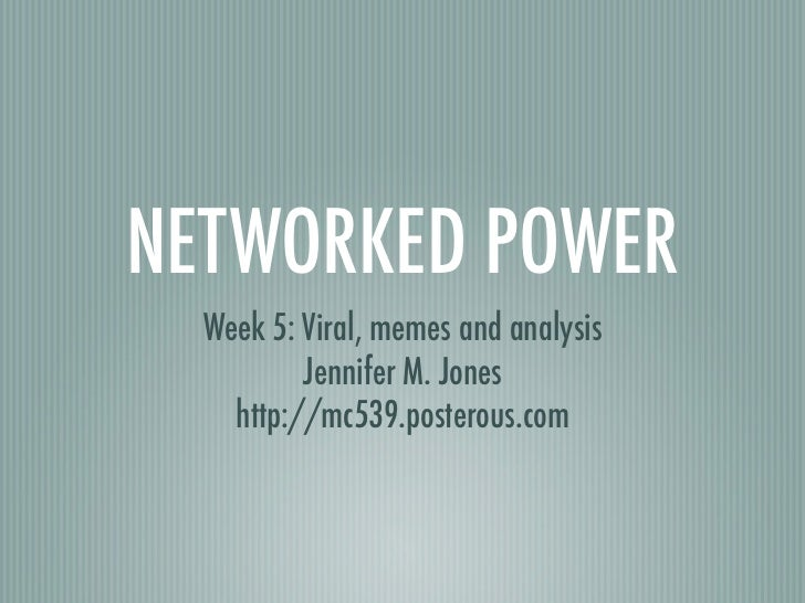 Week 5: Networked Power: Virals, Memes and Analysis #mc539