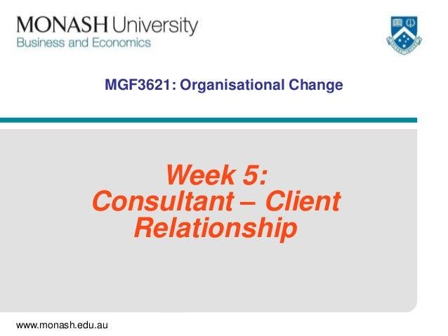 MGF3621: Organisational Change                 Week 5:             Consultant – Client               Relationshipwww.monas...