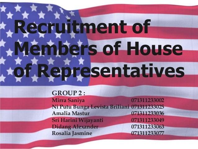 Recruitment of Members of House of Representatives GROUP 2 : Mirra Saniya 071311233002 Ni Putu Bunga Levista Briliani 0713...