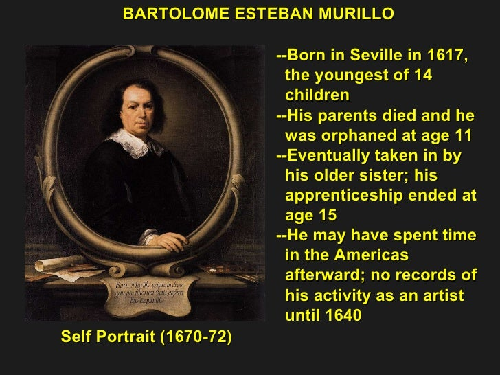 Self Portrait (1670-72) BARTOLOME ESTEBAN MURILLO --Born in Seville in 1617,  the youngest of 14  children  --His parents ...