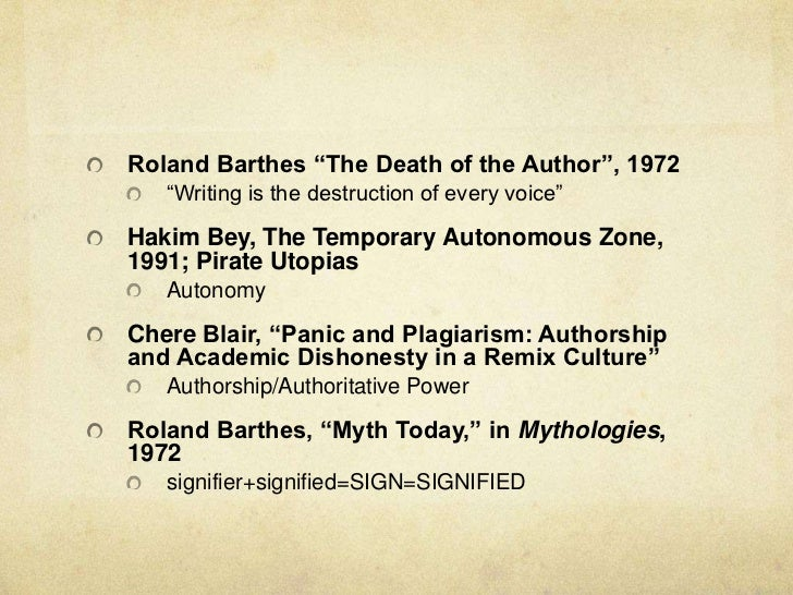 barthes death of the author essay Roland barthes's essay the death of the author situation in mind when he speaks of the death of the author barthes says that in traditional literary and critical theory, excessive importance has been given to the author.