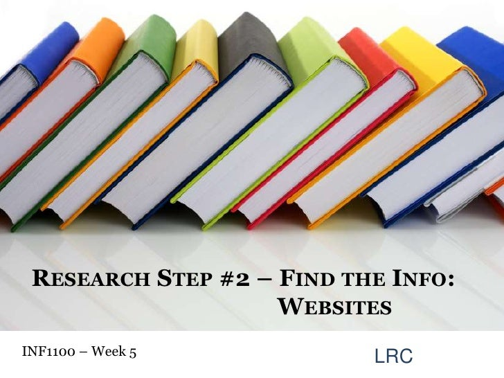 Research Step #2 – Find the Info:    Websites<br />INF1100 – Week 5<br />LRC<br />