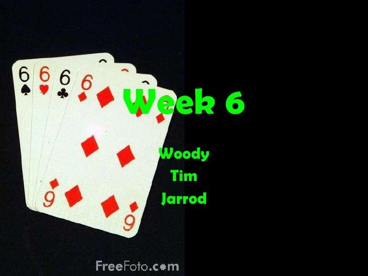 Week 6 Woody Tim Jarrod