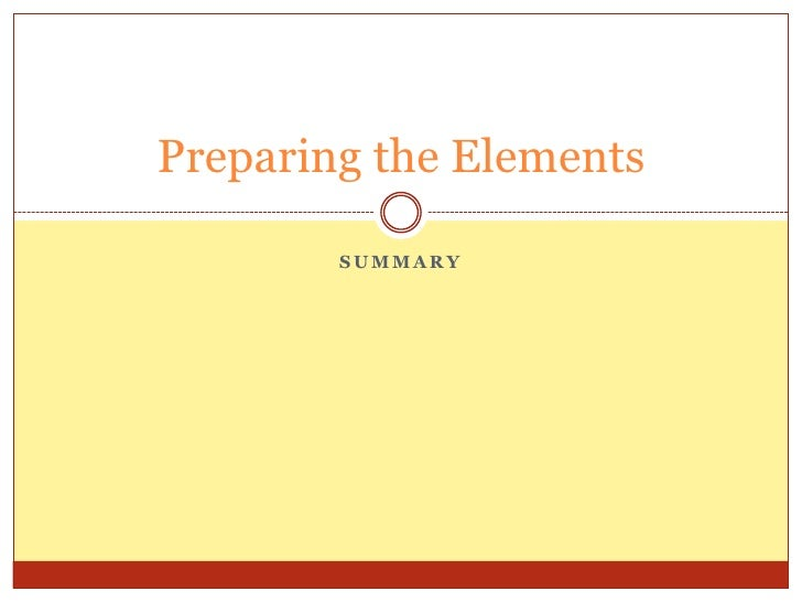 Summary<br />Preparing the Elements<br />