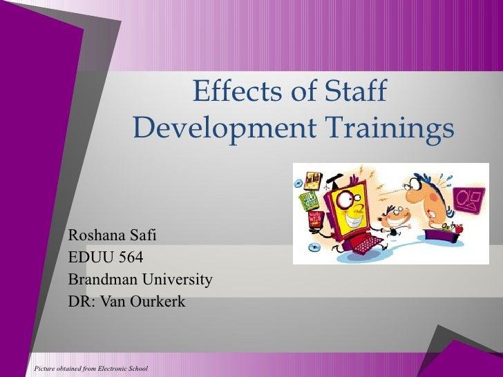 Effects of Staff                                 Development Trainings           Roshana Safi           EDUU 564          ...