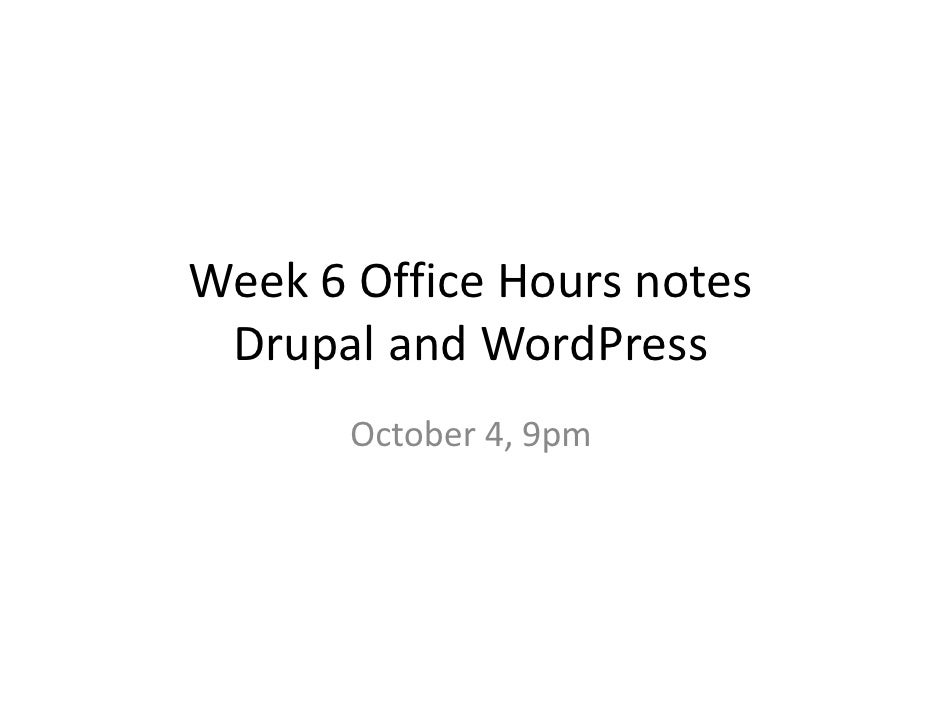 Week 6 Office Hours notes Drupal and WordPress       October 4, 9pm