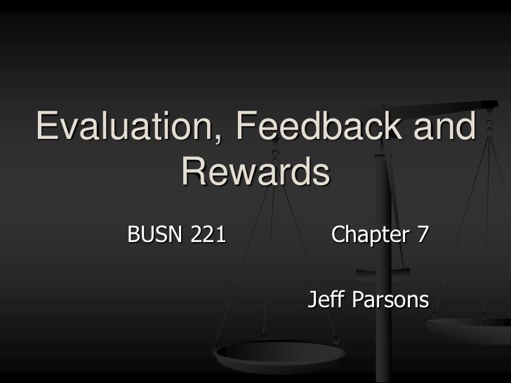 BUSN 221			Chapter 7<br />Jeff Parsons<br />Evaluation, Feedback and Rewards<br />