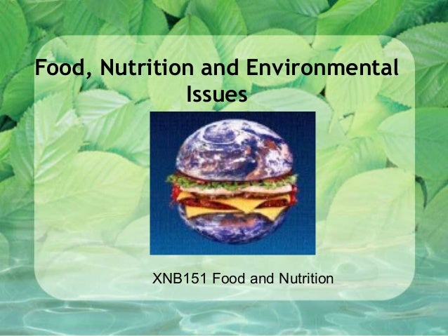 Food, Nutrition and Environmental              Issues          XNB151 Food and Nutrition