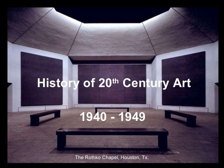 <ul><li>History of 20 th  Century Art </li></ul><ul><li>1940 - 1949 </li></ul>The Rothko Chapel, Houston, Tx.