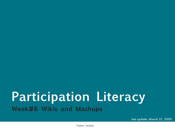 Participation Literacy Week#6 Wikis and Mashups                                  last update: March 21, 2009              ...