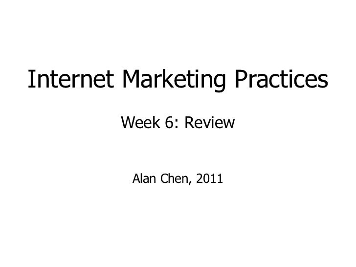 Internet Marketing Practices Week 6: Review Alan Chen, 2011