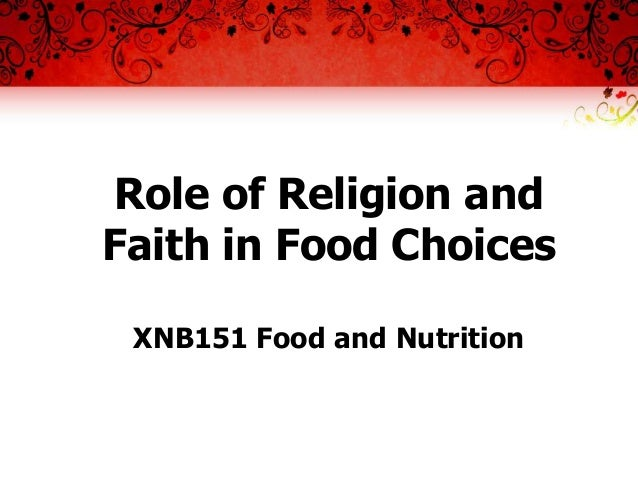 Role of Religion and Faith in Food Choices XNB151 Food and Nutrition