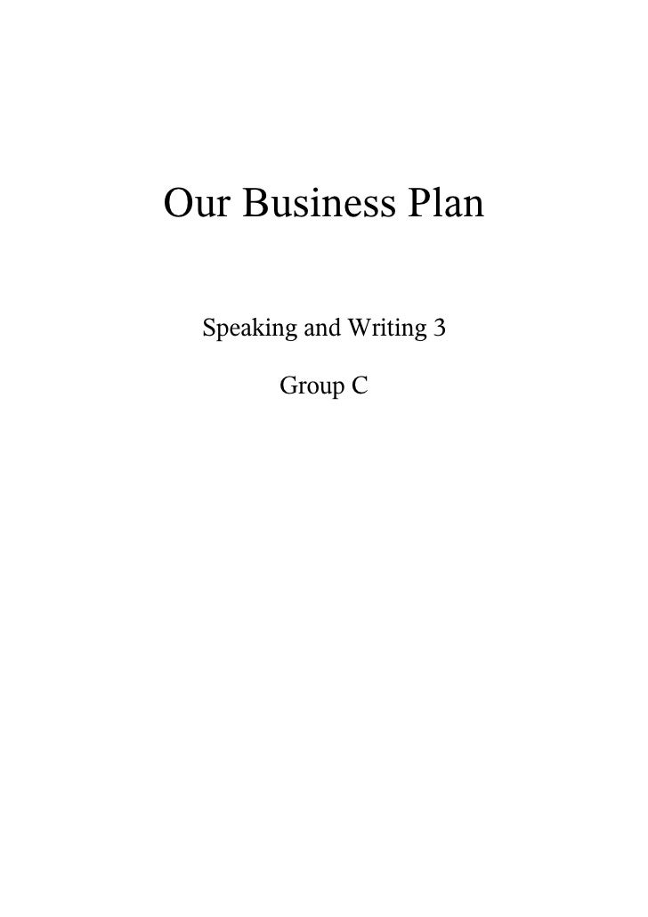 Our Business Plan    Speaking and Writing 3          Group C