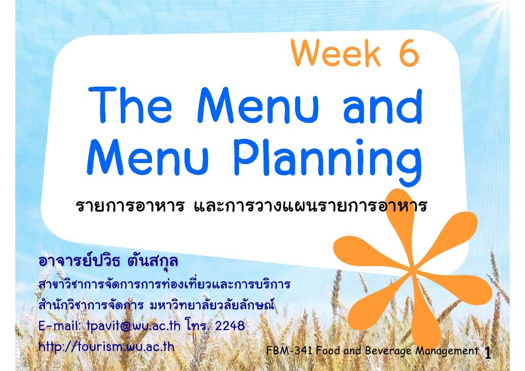 Week 6        The Menu and        Menu Planning  E-mail: tpavit@wu.ac.th   . 2248 http://tourism.wu.ac.th            FBM-3...
