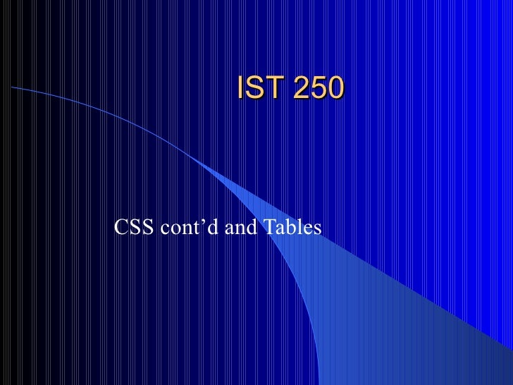 IST 250 CSS cont'd and Tables