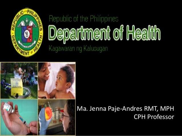 Ma. Jenna Paje-Andres RMT, MPH                  CPH Professor