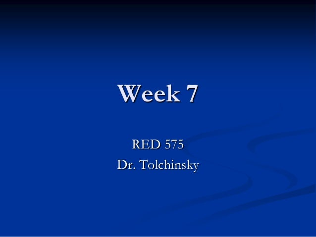 Week 7  RED 575Dr. Tolchinsky
