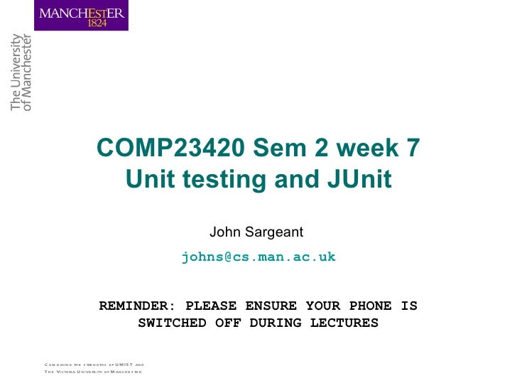 COMP23420 Sem 2 week 7                          Unit testing and JUnit                                                    ...