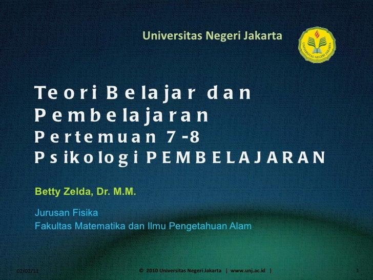 Teori Belajar dan Pembelajaran Pertemuan 7-8 Psikologi PEMBELAJARAN Betty Zelda, Dr. M.M. <ul><li>Jurusan Fisika </li></ul...