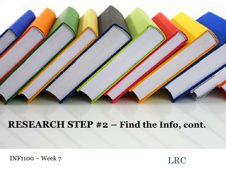 LRC INF1100 – Week 7  RESEARCH STEP #2 –  Find the Info, cont.
